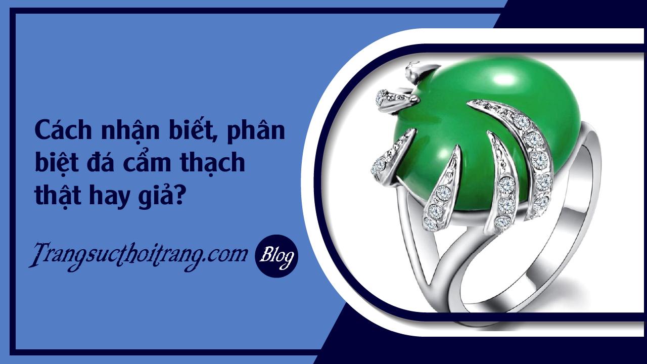 faq-cach-phan-biet-cam-thach-that-gia